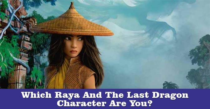 Welcome to Which Raya And The Last Dragon Character Are You quiz