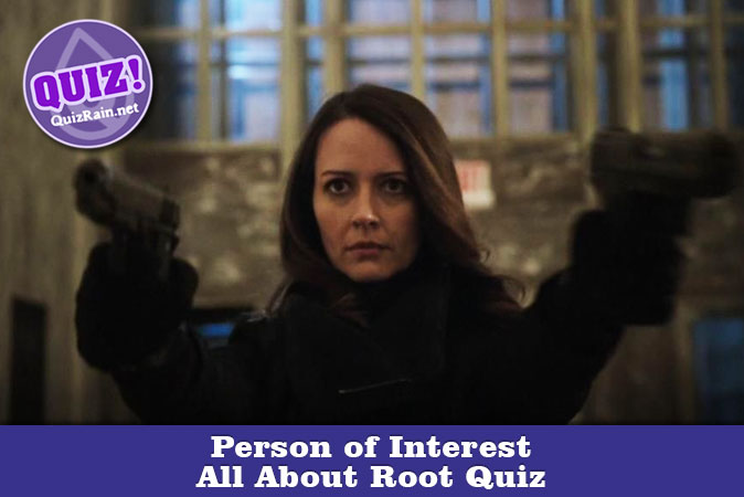 Welcome to Person of Interest - All About Root Quiz
