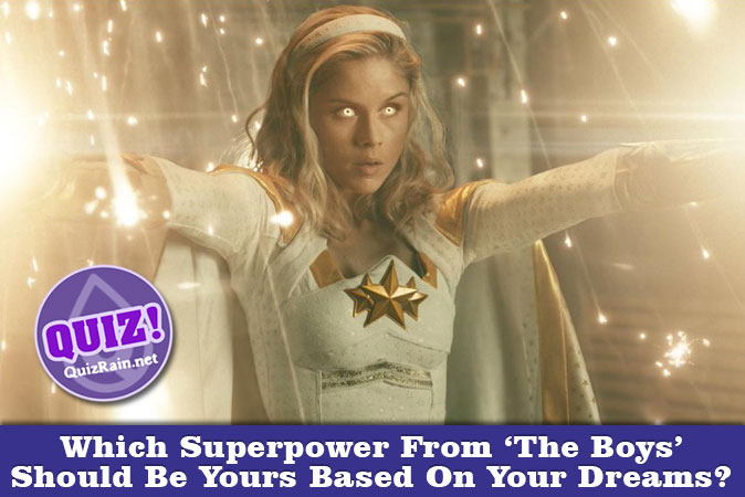 Welcome to Quiz: Which Superpower From The Boys Should Be Yours Based On Your Dreams