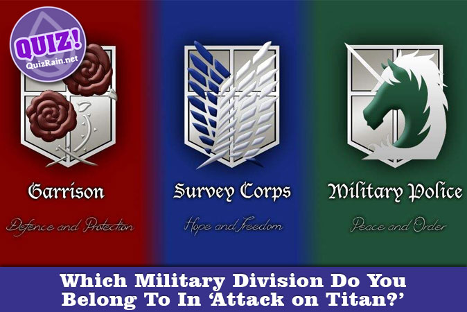 Welcome to Quiz: Which Military Division Do You Belong To In 'Attack on Titan'
