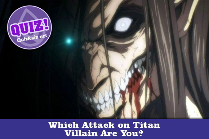 Welcome to Quiz: Which Attack on Titan Villain Are You